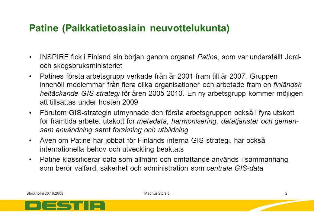 Stockholm 20.10.2009Magnus Storsjö2 Patine (Paikkatietoasiain neuvottelukunta) INSPIRE fick i Finland sin början genom organet Patine, som var underställt Jord- och skogsbruksministeriet Patines första arbetsgrupp verkade från år 2001 fram till år 2007.