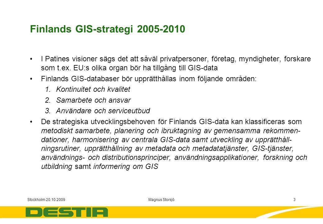 Stockholm 20.10.2009Magnus Storsjö3 Finlands GIS-strategi 2005-2010 I Patines visioner sägs det att såväl privatpersoner, företag, myndigheter, forskare som t.ex.