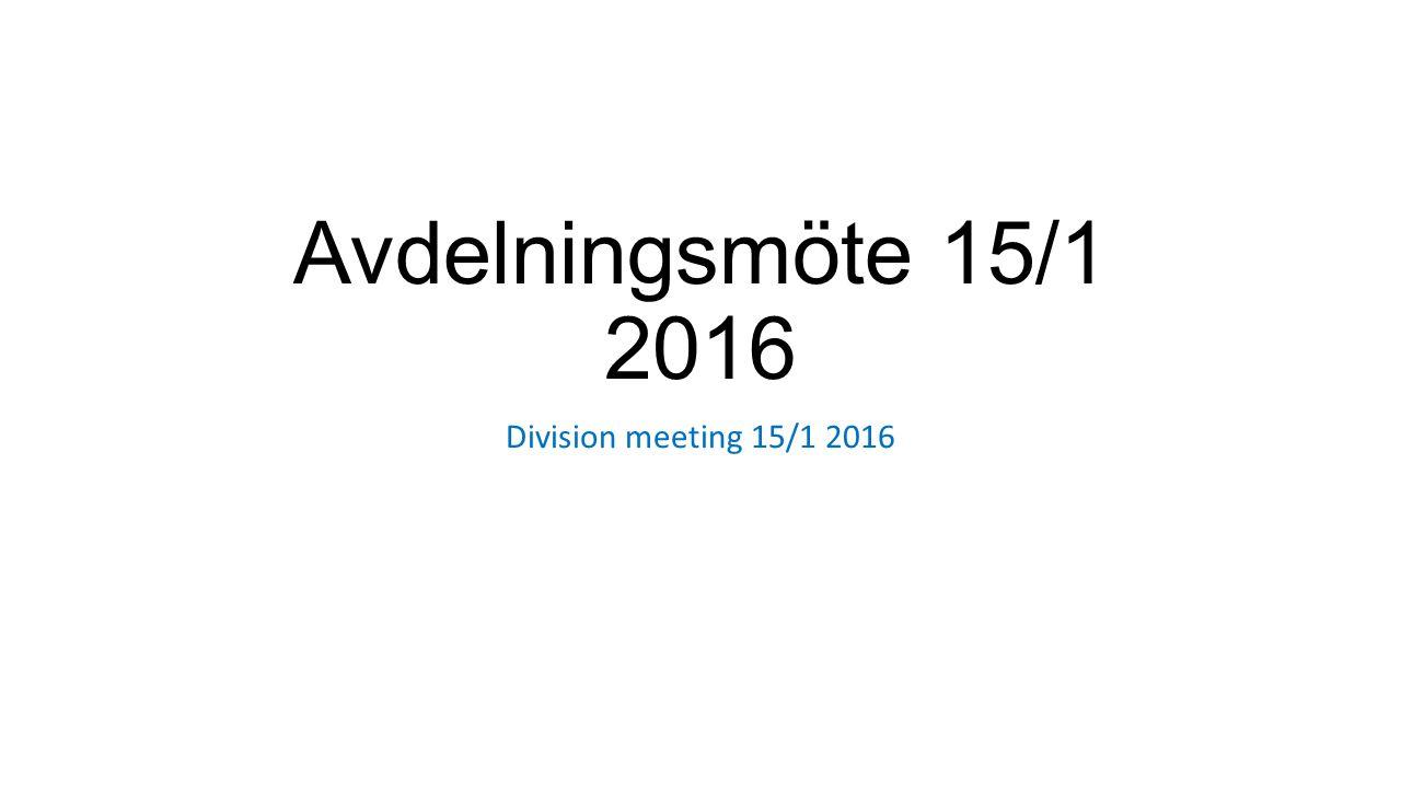 Avdelningsmöte 15/1 2016 Division meeting 15/1 2016