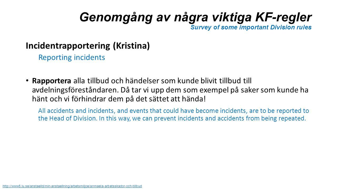Genomgång av några viktiga KF-regler Survey of some important Division rules Incidentrapportering (Kristina) Reporting incidents Rapportera alla tillbud och händelser som kunde blivit tillbud till avdelningsföreståndaren.