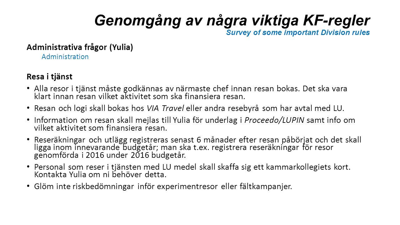 Genomgång av några viktiga KF-regler Survey of some important Division rules Administrativa frågor (Yulia) Administration Resa i tjänst Alla resor i tjänst måste godkännas av närmaste chef innan resan bokas.