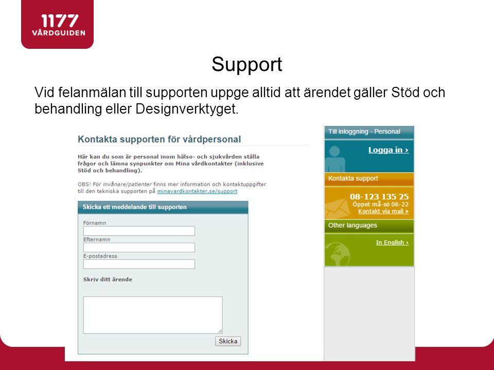 Vid felanmälan till supporten uppge alltid att ärendet gäller Stöd och behandling eller Designverktyget. Support