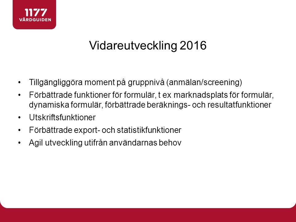 Vidareutveckling 2016 Tillgängliggöra moment på gruppnivå (anmälan/screening) Förbättrade funktioner för formulär, t ex marknadsplats för formulär, dy