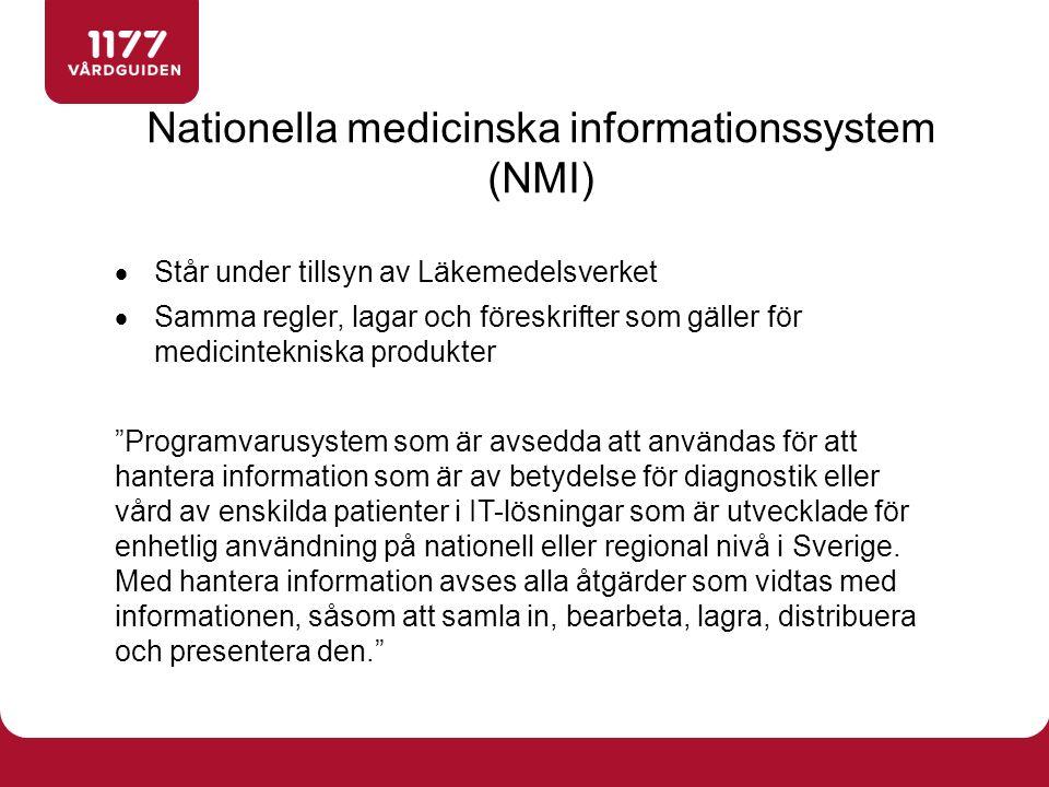 Nationella medicinska informationssystem (NMI)  Står under tillsyn av Läkemedelsverket  Samma regler, lagar och föreskrifter som gäller för medicint
