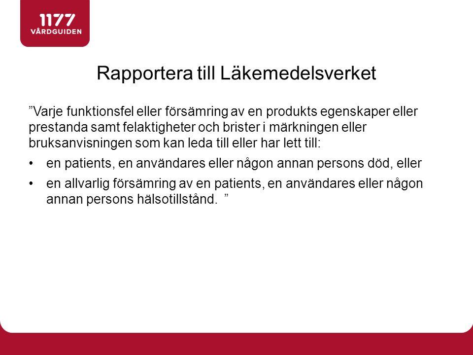 """Rapportera till Läkemedelsverket """"Varje funktionsfel eller försämring av en produkts egenskaper eller prestanda samt felaktigheter och brister i märkn"""