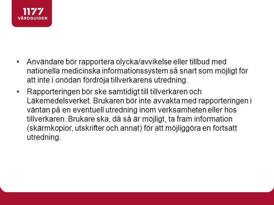 Användare bör rapportera olycka/avvikelse eller tillbud med nationella medicinska informationssystem så snart som möjligt för att inte i onödan fördrö