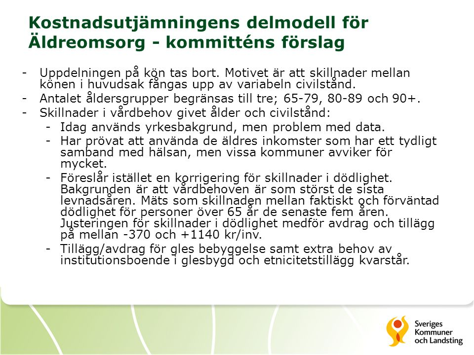 Kostnadsutjämningens delmodell för Äldreomsorg - kommitténs förslag -Uppdelningen på kön tas bort.