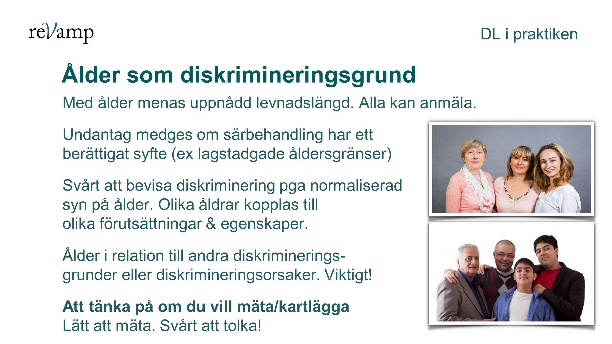 Ålder som diskrimineringsgrund DL i praktiken Med ålder menas uppnådd levnadslängd.