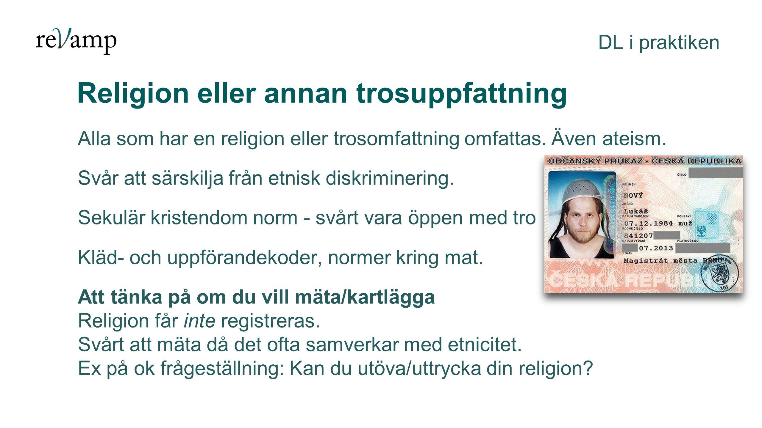 Religion eller annan trosuppfattning DL i praktiken Alla som har en religion eller trosomfattning omfattas.