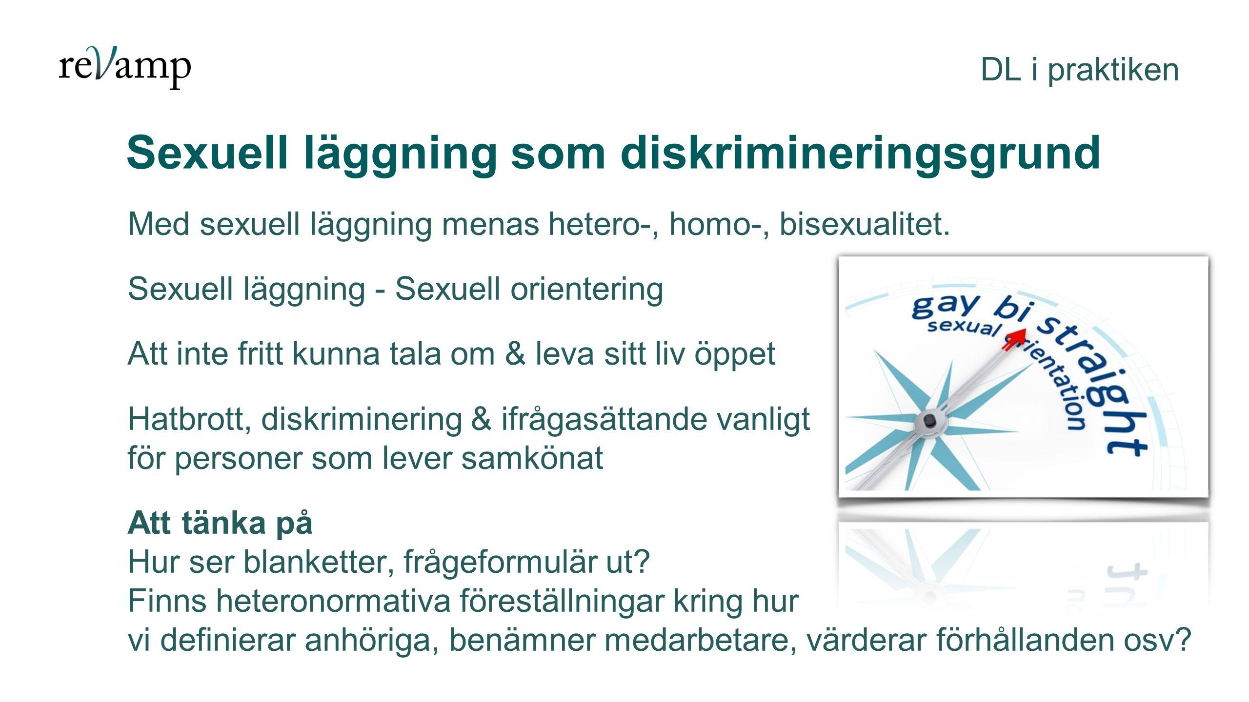 Sexuell läggning som diskrimineringsgrund DL i praktiken Med sexuell läggning menas hetero-, homo-, bisexualitet.