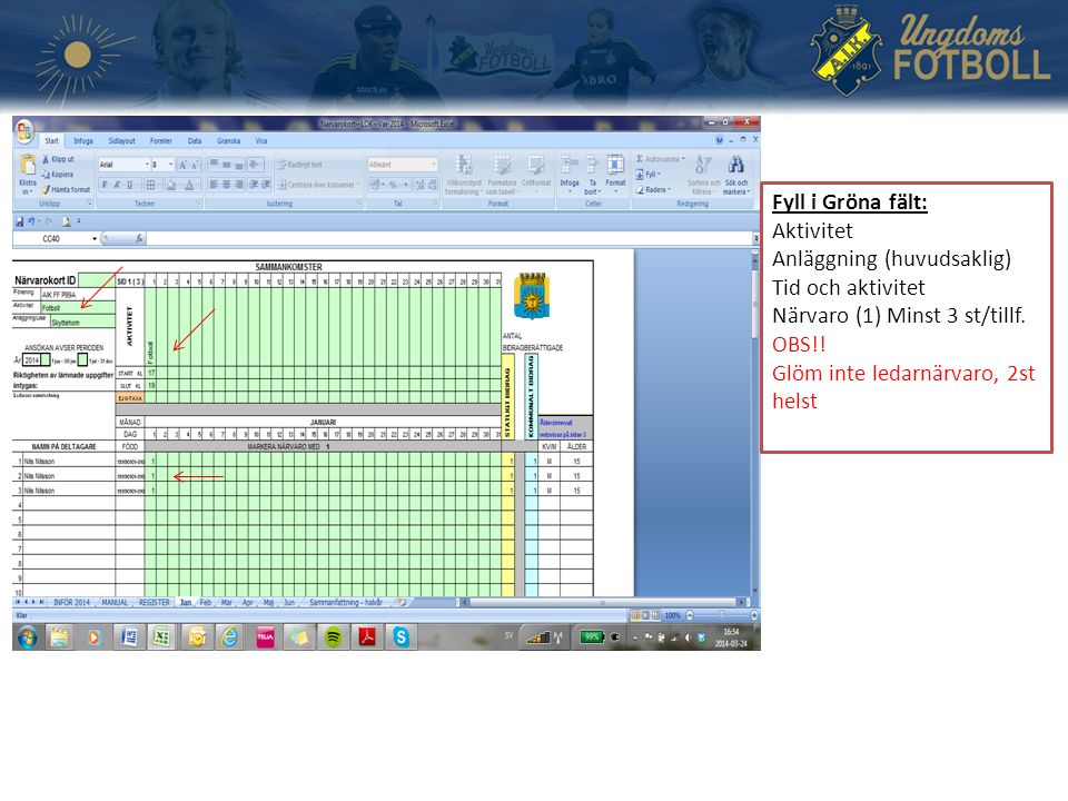 Fyll i Gröna fält: Aktivitet Anläggning (huvudsaklig) Tid och aktivitet Närvaro (1) Minst 3 st/tillf.