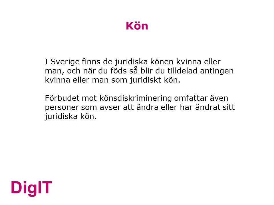 DigIT I Sverige finns de juridiska könen kvinna eller man, och när du föds så blir du tilldelad antingen kvinna eller man som juridiskt kön.