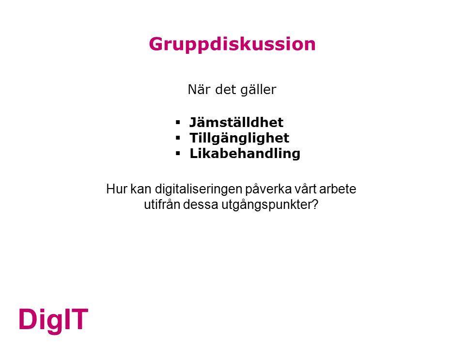 DigIT Gruppdiskussion När det gäller  Jämställdhet  Tillgänglighet  Likabehandling Hur kan digitaliseringen påverka vårt arbete utifrån dessa utgångspunkter