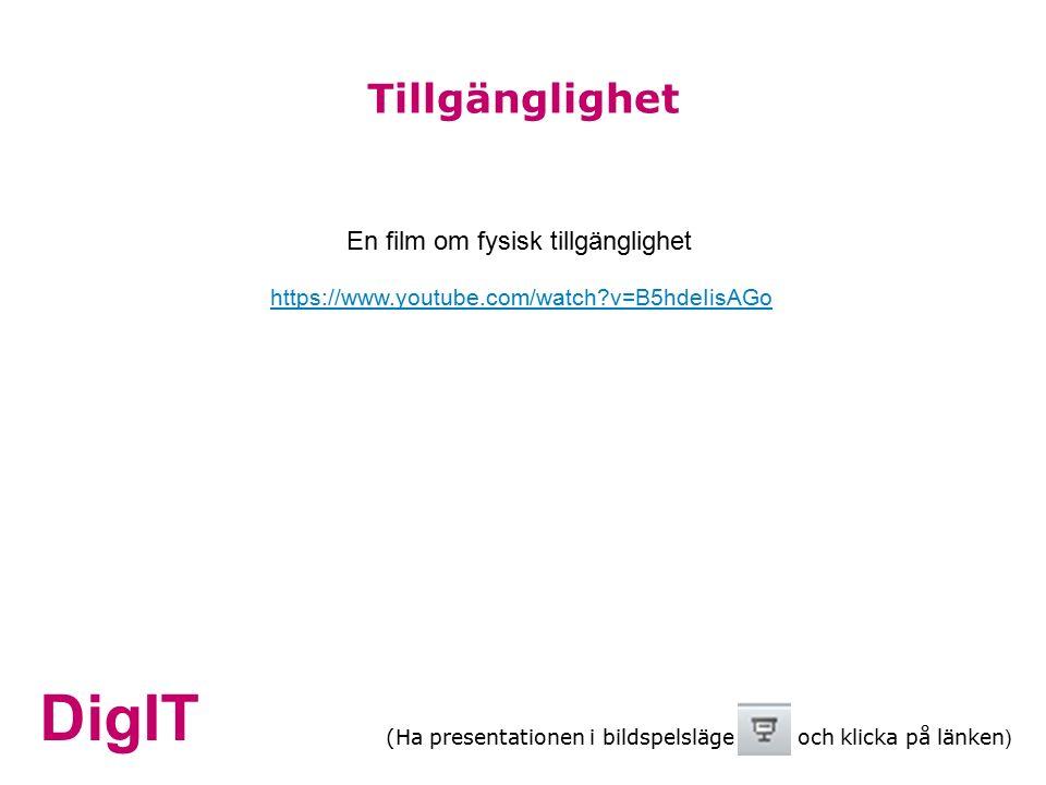 DigIT Tillgänglighet https://www.youtube.com/watch v=B5hdeIisAGo En film om fysisk tillgänglighet (Ha presentationen i bildspelsläge och klicka på länken )