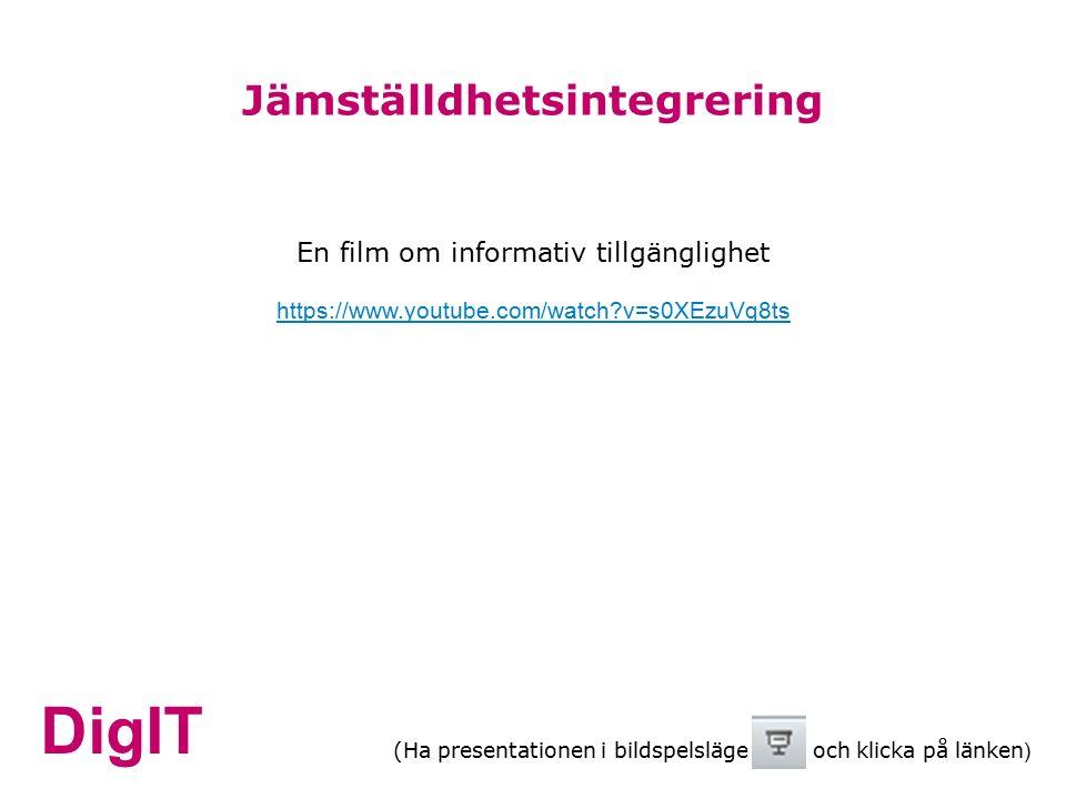 DigIT Jämställdhetsintegrering En film om informativ tillgänglighet https://www.youtube.com/watch v=s0XEzuVq8ts (Ha presentationen i bildspelsläge och klicka på länken )