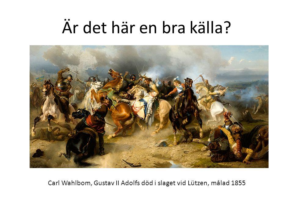 Är det här en bra källa Carl Wahlbom, Gustav II Adolfs död i slaget vid Lützen, målad 1855