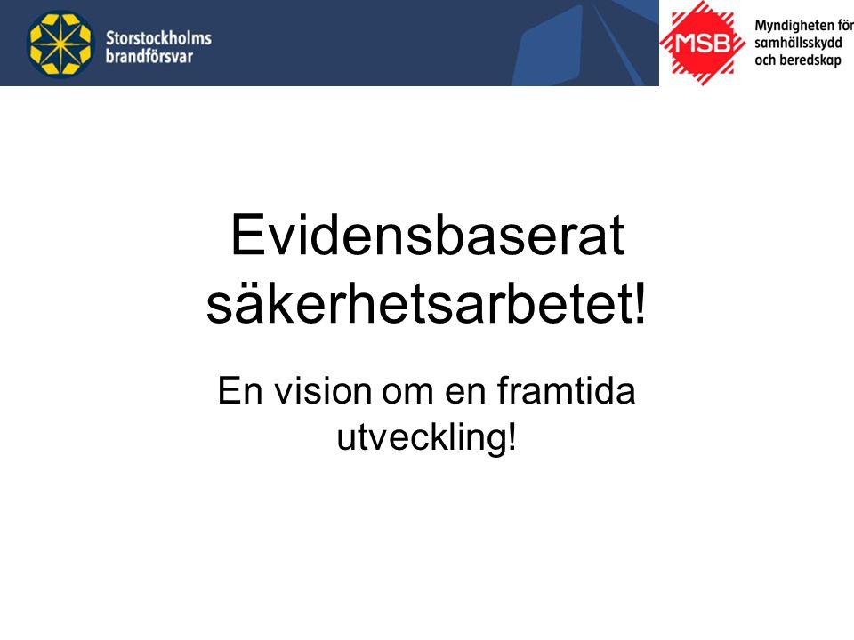 Evidensbaserat säkerhetsarbetet! En vision om en framtida utveckling!