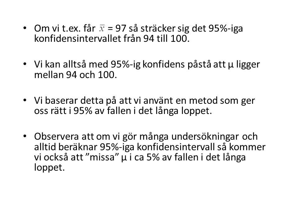 Om vi t.ex. får = 97 så sträcker sig det 95%-iga konfidensintervallet från 94 till 100. Vi kan alltså med 95%-ig konfidens påstå att µ ligger mellan 9