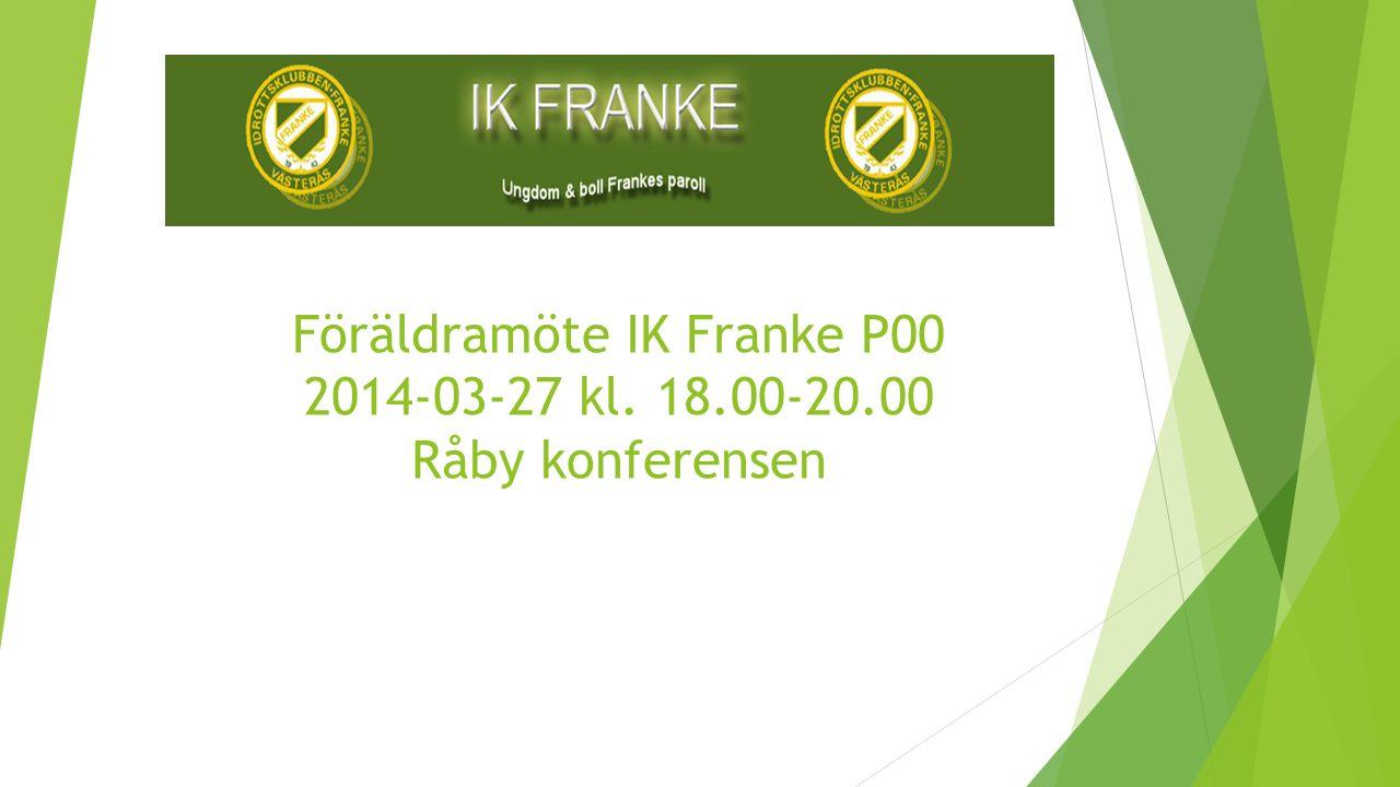 Föräldramöte IK Franke P00 2014-03-27 kl. 18.00-20.00 Råby konferensen