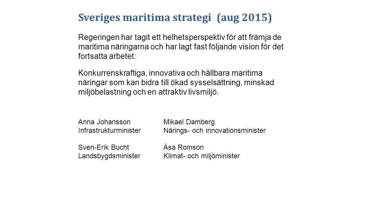 Sveriges maritima strategi (aug 2015) Regeringen har tagit ett helhetsperspektiv för att främja de maritima näringarna och har lagt fast följande vision för det fortsatta arbetet: Konkurrenskraftiga, innovativa och hållbara maritima näringar som kan bidra till ökad sysselsättning, minskad miljöbelastning och en attraktiv livsmiljö.