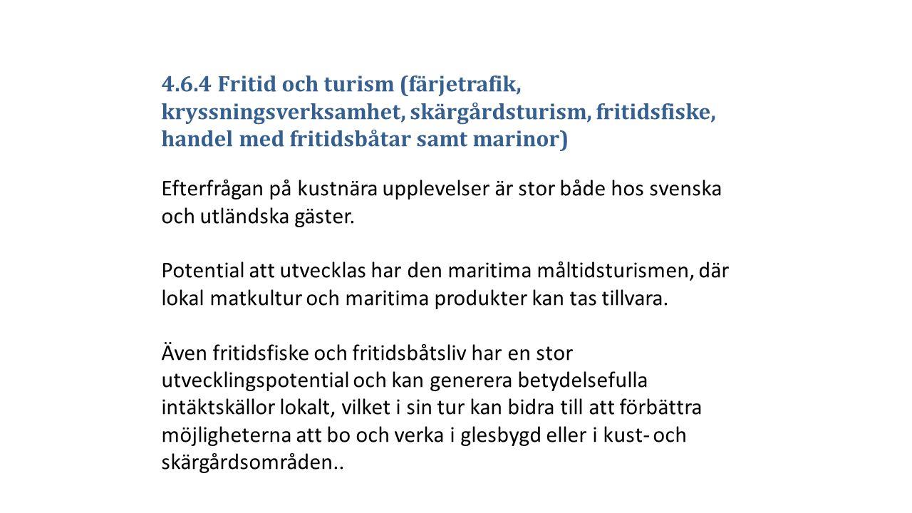 4.6.4 Fritid och turism (färjetrafik, kryssningsverksamhet, skärgårdsturism, fritidsfiske, handel med fritidsbåtar samt marinor) Efterfrågan på kustnära upplevelser är stor både hos svenska och utländska gäster.