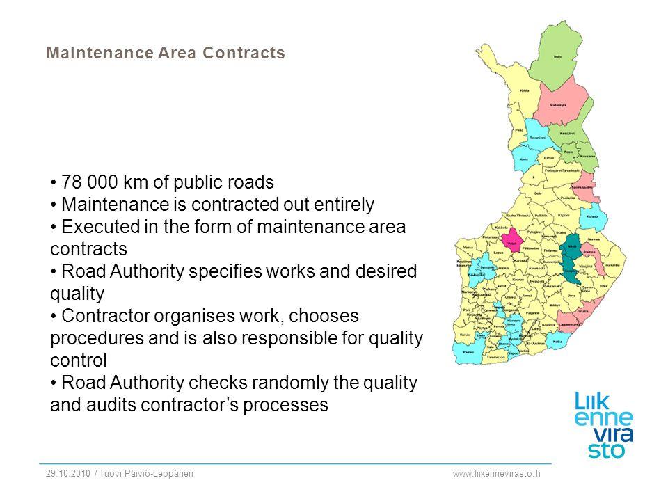 www.liikennevirasto.fi 29.10.2010 / Tuovi Päiviö-Leppänen Maintenance Area Contracts 78 000 km of public roads Maintenance is contracted out entirely