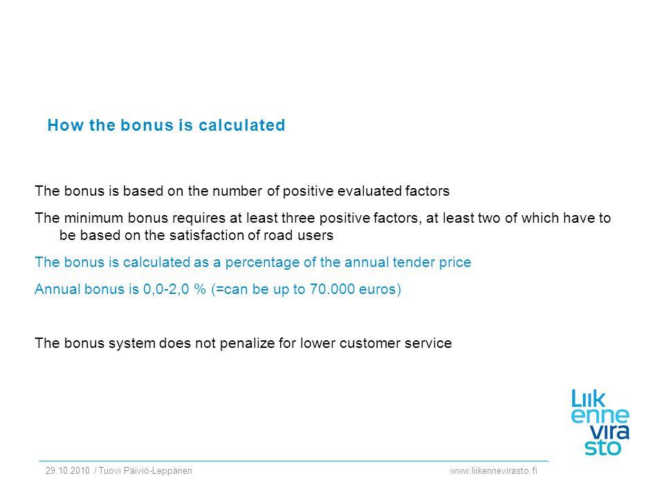 www.liikennevirasto.fi 29.10.2010 / Tuovi Päiviö-Leppänen How the bonus is calculated The bonus is based on the number of positive evaluated factors T
