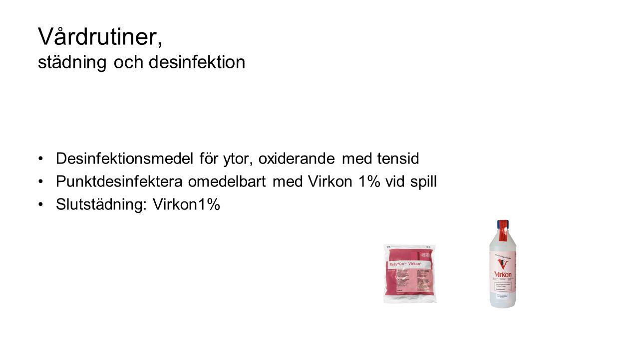 Vårdrutiner, städning och desinfektion Desinfektionsmedel för ytor, oxiderande med tensid Punktdesinfektera omedelbart med Virkon 1% vid spill Slutstädning: Virkon1%
