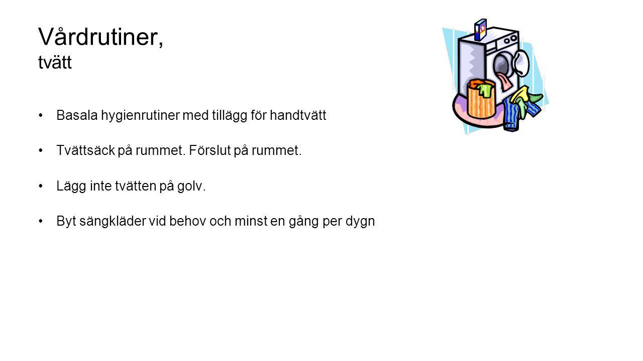 Vårdrutiner, tvätt Basala hygienrutiner med tillägg för handtvätt Tvättsäck på rummet.