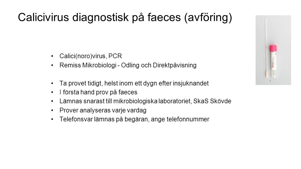 Calicivirus diagnostisk på faeces (avföring) Calici(noro)virus, PCR Remiss Mikrobiologi - Odling och Direktpåvisning Ta provet tidigt, helst inom ett dygn efter insjuknandet I första hand prov på faeces Lämnas snarast till mikrobiologiska laboratoriet, SkaS Skövde Prover analyseras varje vardag Telefonsvar lämnas på begäran, ange telefonnummer