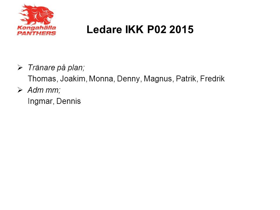 Ledare IKK P02 2015  Tränare på plan; Thomas, Joakim, Monna, Denny, Magnus, Patrik, Fredrik  Adm mm; Ingmar, Dennis