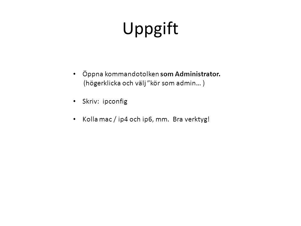 """Uppgift Öppna kommandotolken som Administrator. (högerklicka och välj """"kör som admin… ) Skriv: ipconfig Kolla mac / ip4 och ip6, mm. Bra verktyg!"""