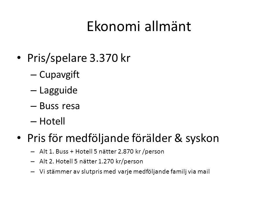 Ekonomi allmänt Pris/spelare 3.370 kr – Cupavgift – Lagguide – Buss resa – Hotell Pris för medföljande förälder & syskon – Alt 1.