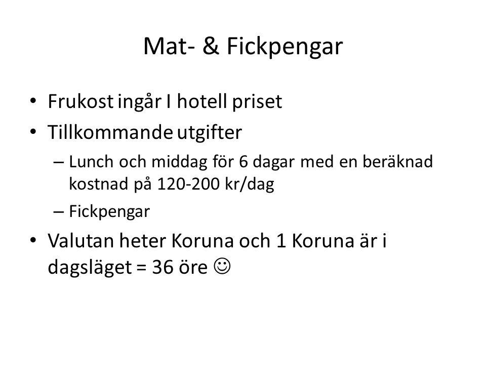 Mat- & Fickpengar Frukost ingår I hotell priset Tillkommande utgifter – Lunch och middag för 6 dagar med en beräknad kostnad på 120-200 kr/dag – Fickpengar Valutan heter Koruna och 1 Koruna är i dagsläget = 36 öre