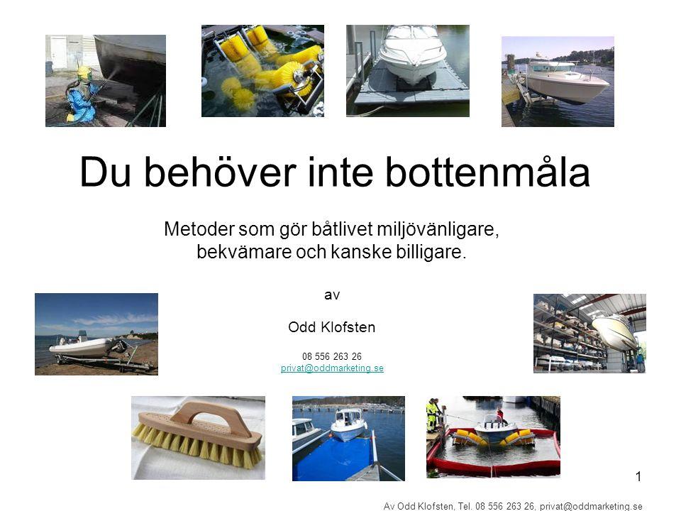 1 Av Odd Klofsten, Tel. 08 556 263 26, privat@oddmarketing.se Du behöver inte bottenmåla Metoder som gör båtlivet miljövänligare, bekvämare och kanske