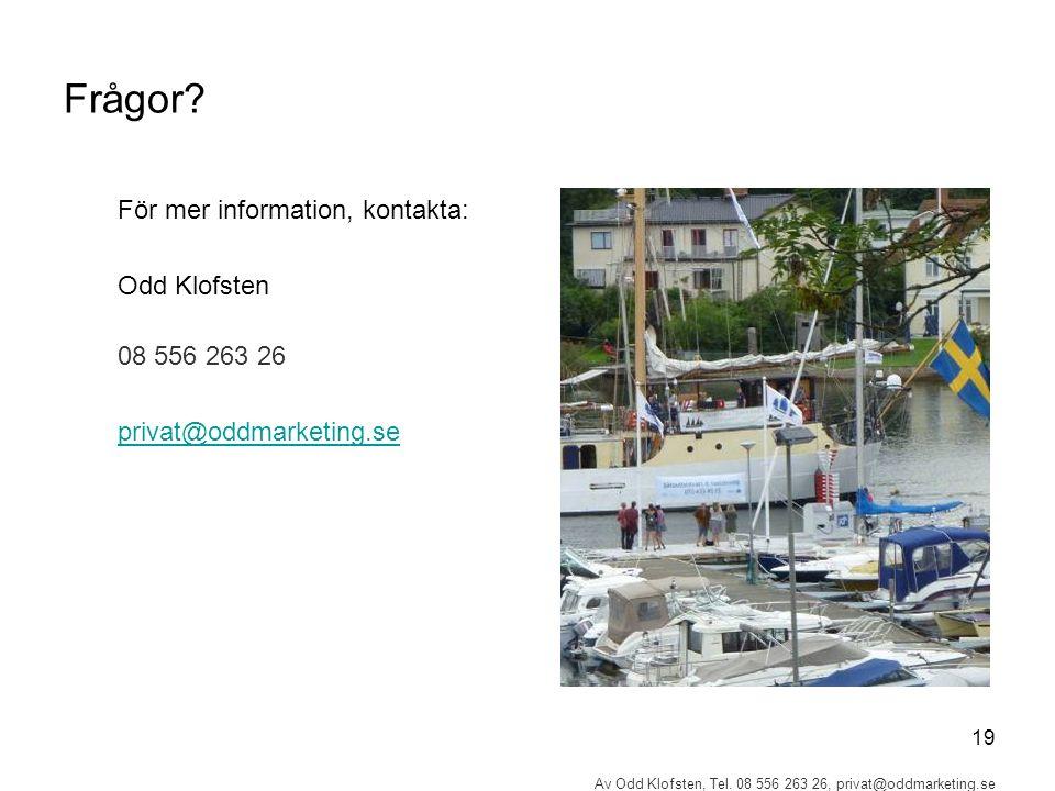 19 Av Odd Klofsten, Tel. 08 556 263 26, privat@oddmarketing.se Frågor? För mer information, kontakta: Odd Klofsten 08 556 263 26 privat@oddmarketing.s