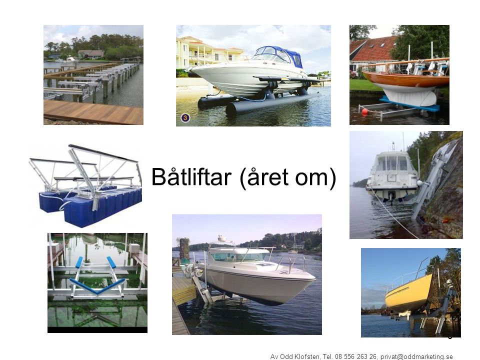 5 Av Odd Klofsten, Tel. 08 556 263 26, privat@oddmarketing.se Båtliftar (året om)