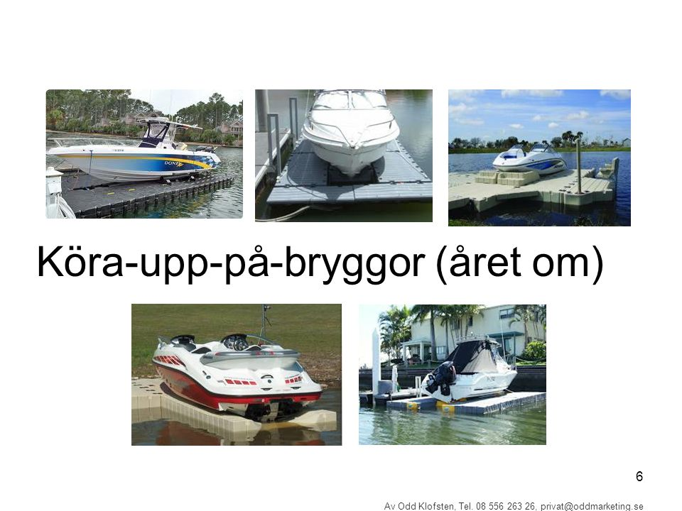 7 Av Odd Klofsten, Tel. 08 556 263 26, privat@oddmarketing.se Båt på trailer (året om)