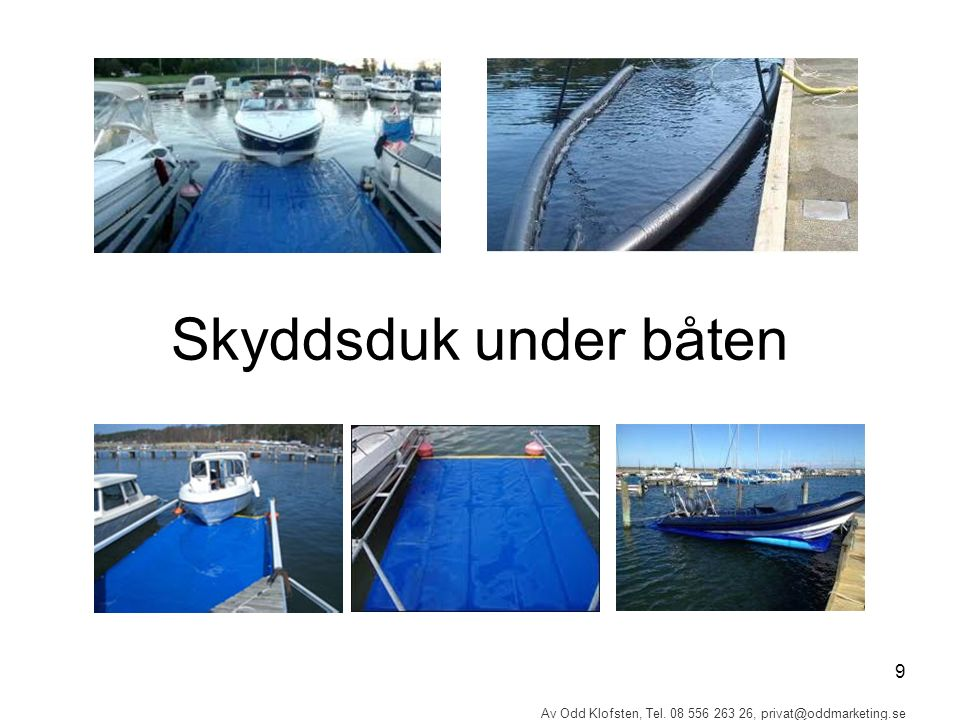 9 Av Odd Klofsten, Tel. 08 556 263 26, privat@oddmarketing.se Skyddsduk under båten