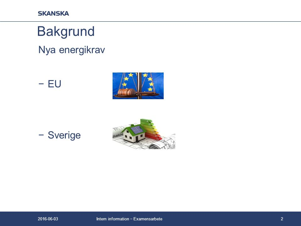 −BBR 22 −NNE Intern information − Examensarbete3 Stockholm Max 90 kWh/m² Max 55 kWh/m² (el) Stockholm Förslag max 80 kWh/m² 2016-06-03 Bakgrund