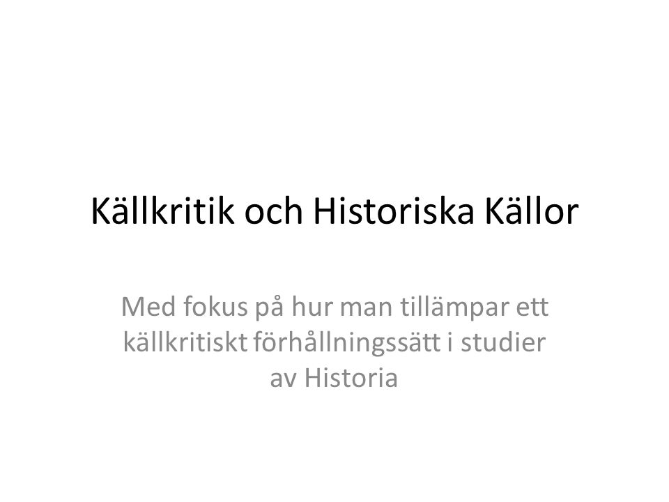 Källkritik och Historiska Källor Med fokus på hur man tillämpar ett källkritiskt förhållningssätt i studier av Historia