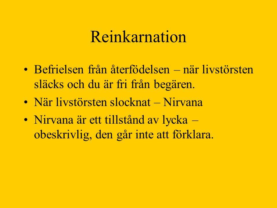 Reinkarnation Befrielsen från återfödelsen – när livstörsten släcks och du är fri från begären. När livstörsten slocknat – Nirvana Nirvana är ett till