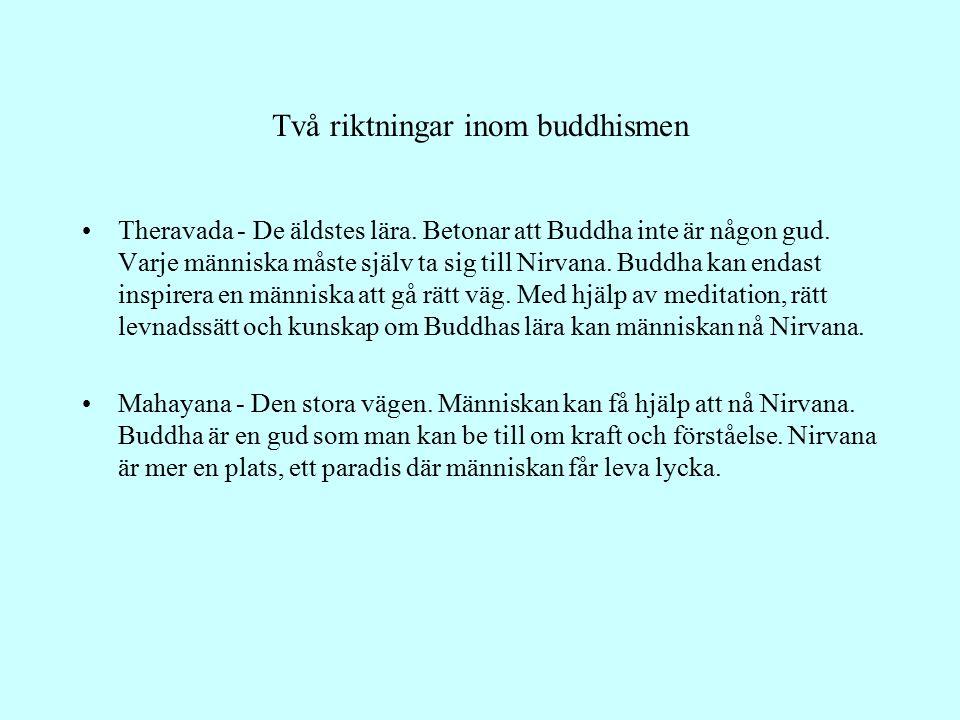 Två riktningar inom buddhismen Theravada - De äldstes lära. Betonar att Buddha inte är någon gud. Varje människa måste själv ta sig till Nirvana. Budd