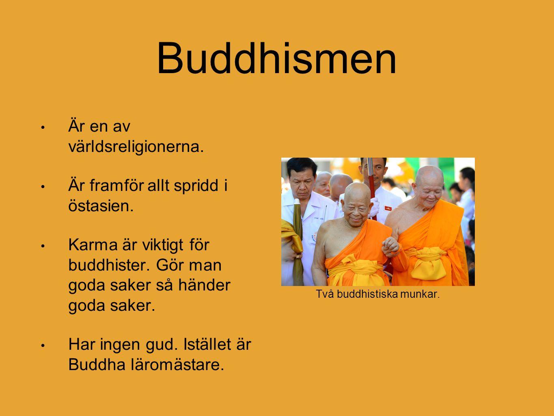 Buddhismen Är en av världsreligionerna. Är framför allt spridd i östasien.
