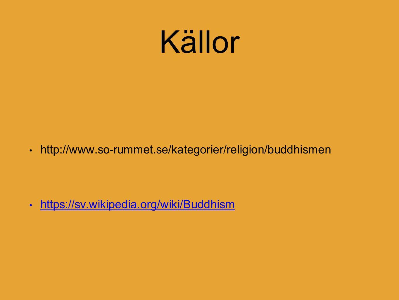 Källor http://www.so-rummet.se/kategorier/religion/buddhismen https://sv.wikipedia.org/wiki/Buddhism