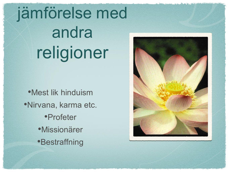 Buddhismen i jämförelse med andra religioner Mest lik hinduism Nirvana, karma etc. Profeter Missionärer Bestraffning