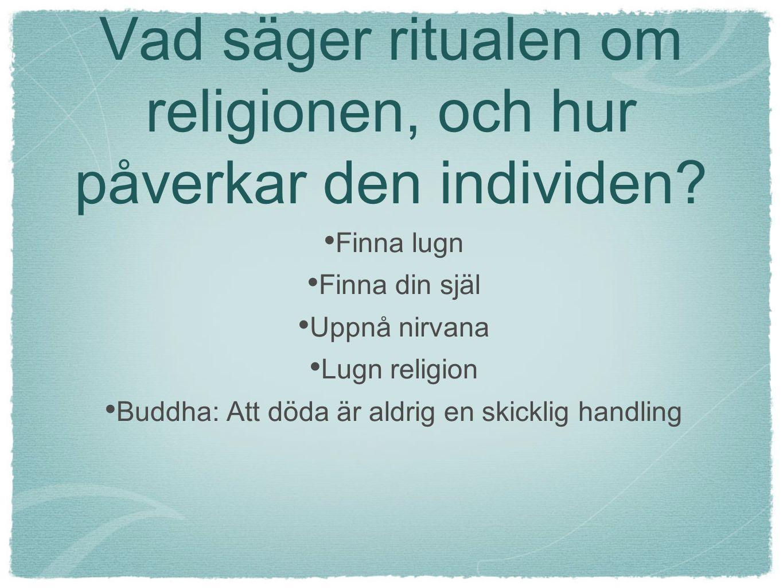 Vad säger ritualen om religionen, och hur påverkar den individen? Finna lugn Finna din själ Uppnå nirvana Lugn religion Buddha: Att döda är aldrig en