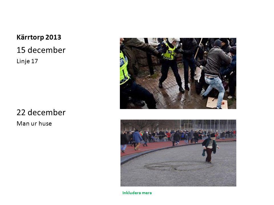 Kärrtorp 2013 15 december Linje 17 22 december Man ur huse Inkludera mera