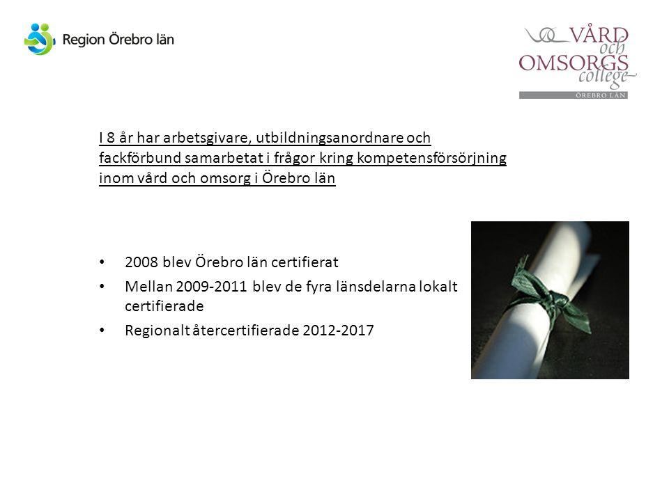 I 8 år har arbetsgivare, utbildningsanordnare och fackförbund samarbetat i frågor kring kompetensförsörjning inom vård och omsorg i Örebro län 2008 blev Örebro län certifierat Mellan 2009-2011 blev de fyra länsdelarna lokalt certifierade Regionalt återcertifierade 2012-2017
