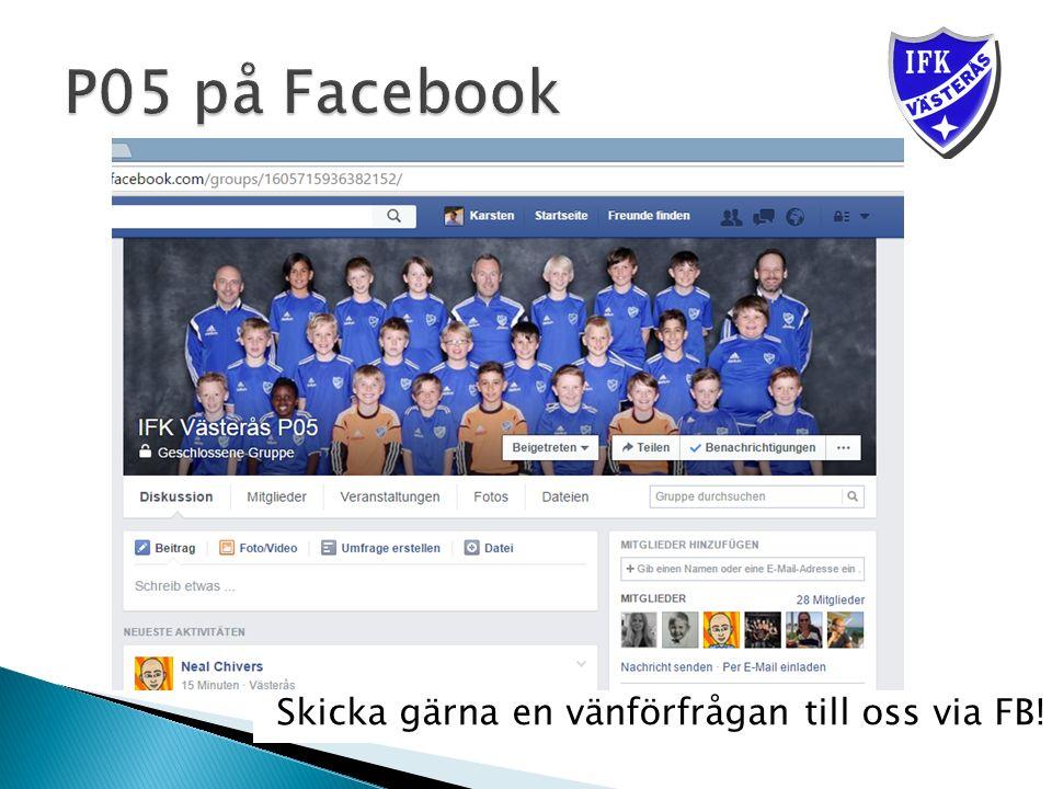 Skicka gärna en vänförfrågan till oss via FB!